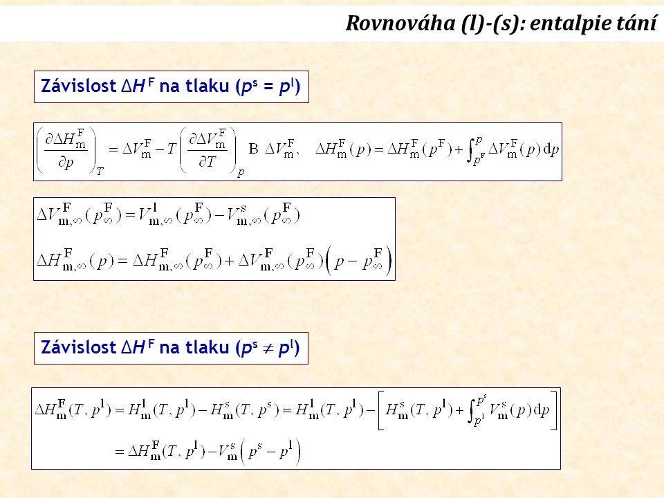 Rovnováha (l)-(s): entalpie tání Závislost ΔH F na tlaku (p s = p l ) Závislost ΔH F na tlaku (p s  p l )