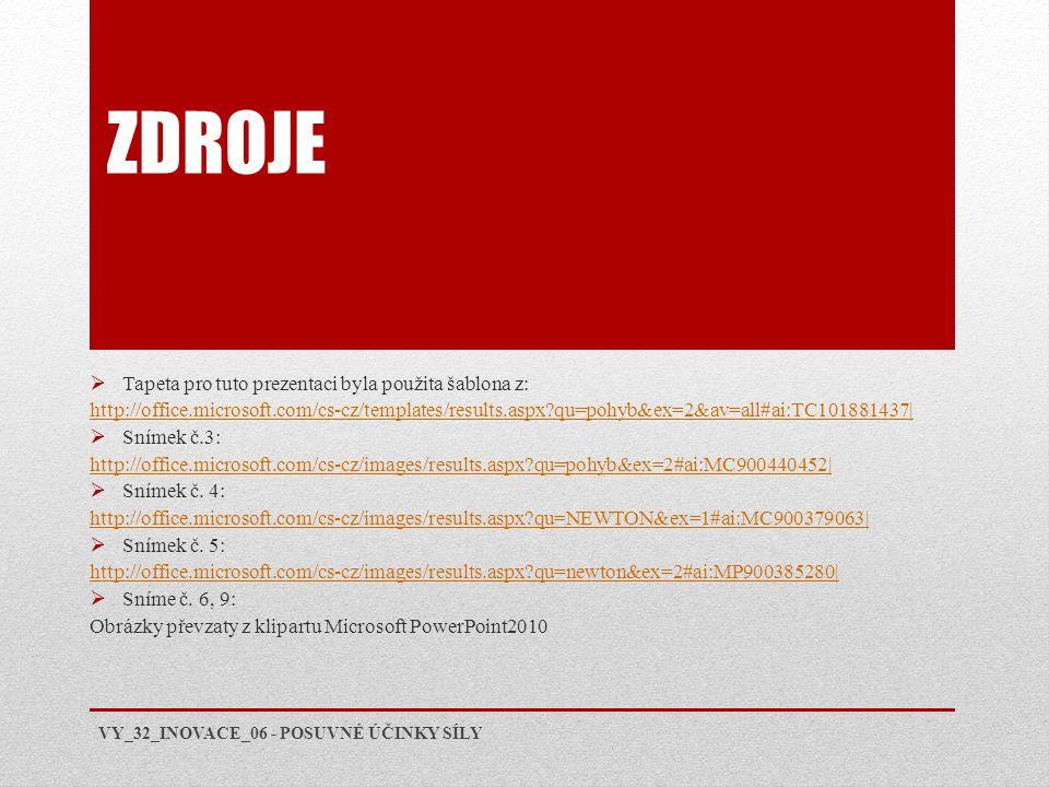ZDROJE  Tapeta pro tuto prezentaci byla použita šablona z: http://office.microsoft.com/cs-cz/templates/results.aspx qu=pohyb&ex=2&av=all#ai:TC101881437   Snímek č.3: http://office.microsoft.com/cs-cz/images/results.aspx qu=pohyb&ex=2#ai:MC900440452   Snímek č.