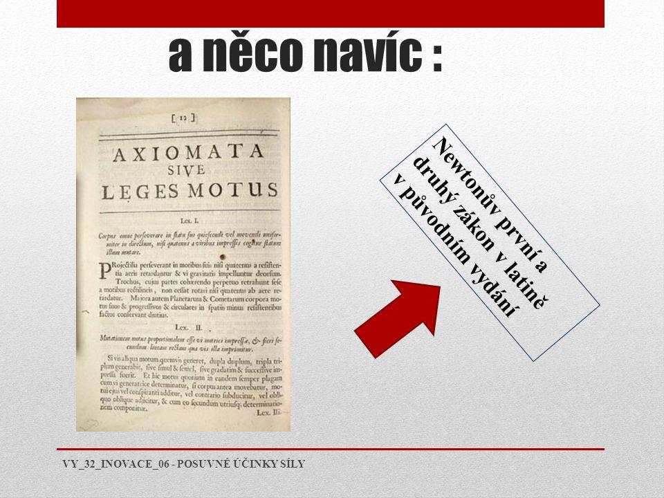 a něco navíc : Newtonův první a druhý zákon v latině v původním vydání VY_32_INOVACE_06 - POSUVNÉ ÚČINKY SÍLY