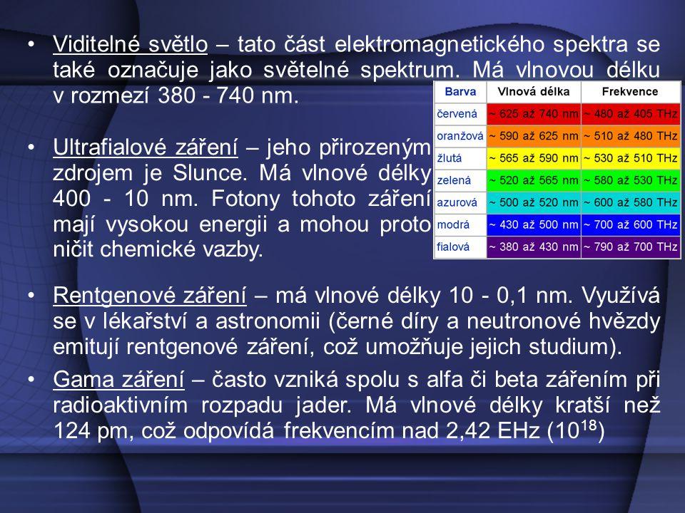 Viditelné světlo – tato část elektromagnetického spektra se také označuje jako světelné spektrum. Má vlnovou délku v rozmezí 380 - 740 nm. Ultrafialov