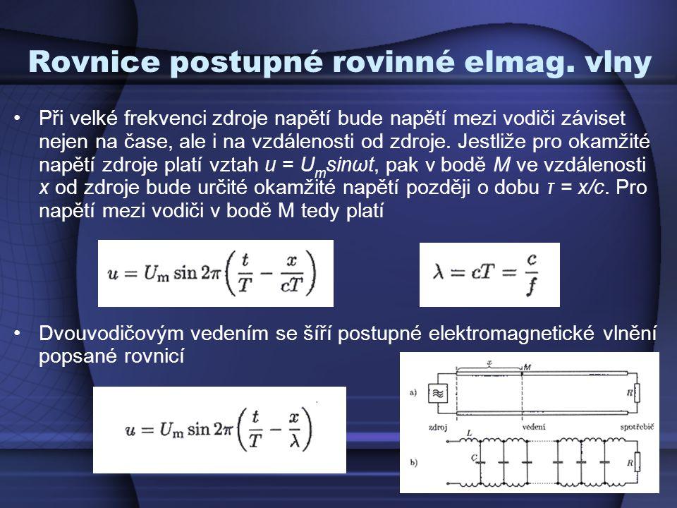 Rovnice postupné rovinné elmag. vlny Při velké frekvenci zdroje napětí bude napětí mezi vodiči záviset nejen na čase, ale i na vzdálenosti od zdroje.