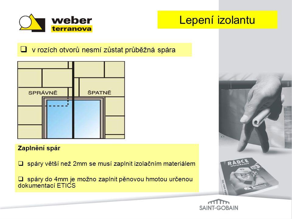  v rozích otvorů nesmí zůstat průběžná spára Lepení izolantu Zaplnění spár  spáry větší než 2mm se musí zaplnit izolačním materiálem  spáry do 4mm
