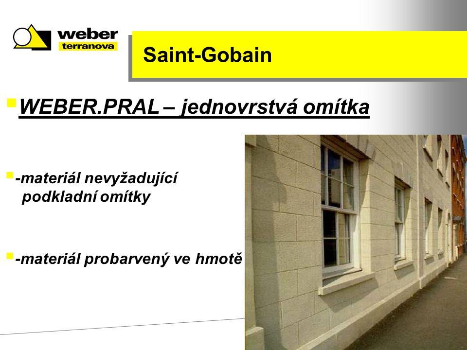  WEBER.PRAL – jednovrstvá omítka  -materiál nevyžadující podkladní omítky  -materiál probarvený ve hmotě Saint-Gobain