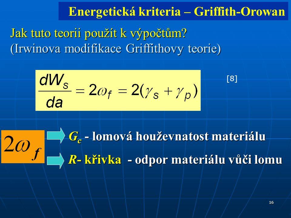 16 G c - lomová houževnatost materiálu R- křivka - odpor materiálu vůči lomu [8][8] Jak tuto teorii použít k výpočtům.