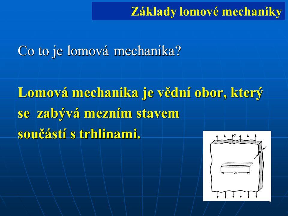 7 1)Úvod 2) Zatížené těleso s trhlinou – energetická analýza – Griffith – parametr G 3) Zatížené těleso s trhlinou – napěťová analýza – Irwin (Kinz)– parametr K Základy lomové mechaniky