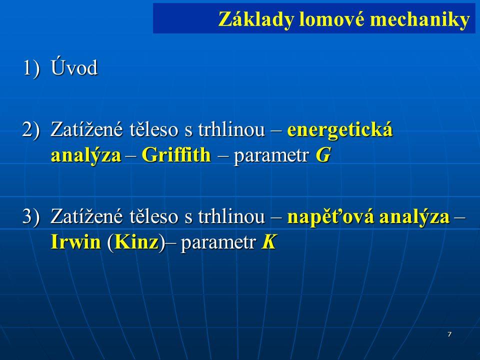 18 R ODPOR MATERIÁLU PROTI ŠÍŘENÍ R Analogie s mezí kluzu: deformace nastane je-li σ nom > R p0,2 deformace nastane je-li σ nom > R p0,2 lom nastane je-li G > G C lom nastane je-li G > G C G C HOUŽEVNATOST G C Energetická kriteria - Irwin