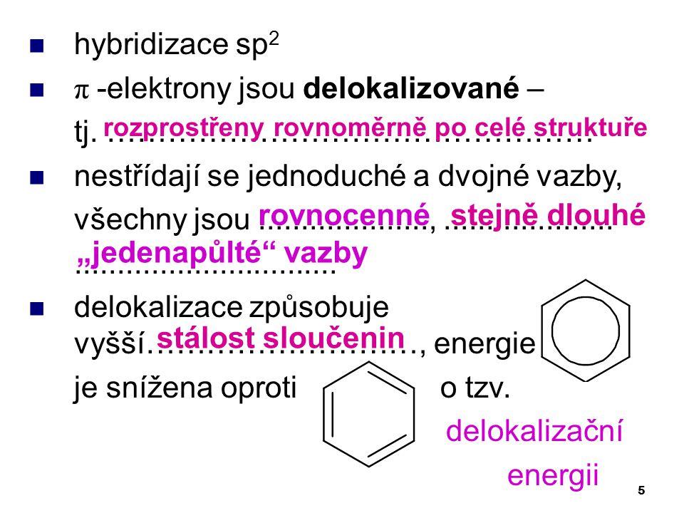 5 hybridizace sp 2 π -elektrony jsou delokalizované – tj. ………………………………………… nestřídají se jednoduché a dvojné vazby, všechny jsou....................,.