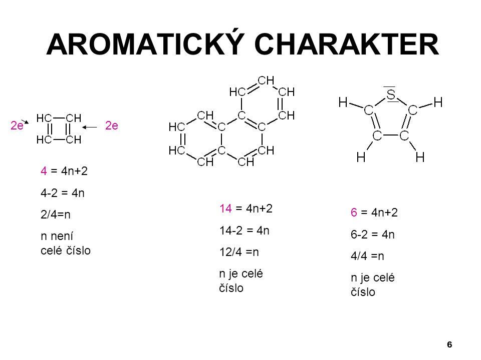 6 AROMATICKÝ CHARAKTER 4 = 4n+2 4-2 = 4n 2/4=n n není celé číslo 2e 14 = 4n+2 14-2 = 4n 12/4 =n n je celé číslo 6 = 4n+2 6-2 = 4n 4/4 =n n je celé čís