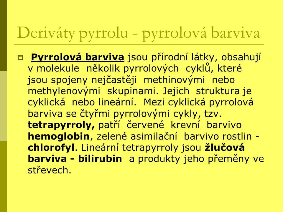 Deriváty pyrrolu - pyrrolová barviva  Pyrrolová barviva jsou přírodní látky, obsahují v molekule několik pyrrolových cyklů, které jsou spojeny nejčas