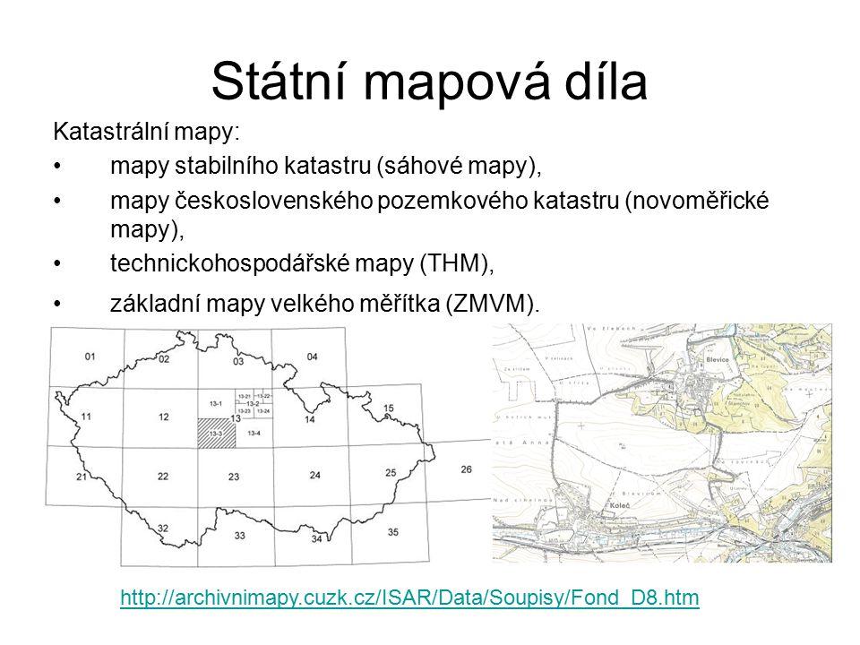Státní mapová díla Katastrální mapy: mapy stabilního katastru (sáhové mapy), mapy československého pozemkového katastru (novoměřické mapy), technickohospodářské mapy (THM), základní mapy velkého měřítka (ZMVM).