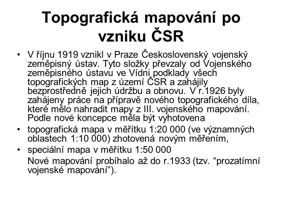 Topografická mapování po vzniku ČSR V říjnu 1919 vznikl v Praze Československý vojenský zeměpisný ústav.