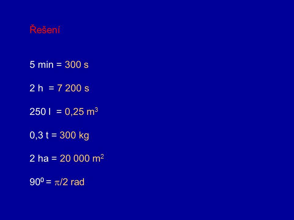 Vyjádřete pomocí jednotek soustavy SI hodnotu těchto veličin: Úlohy: 5 min 2 h 250 l 0,3 t 2 ha 90 0