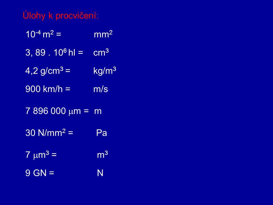 Řešení: kN = 10 3 N síla nm = 10 -9 m délka mA = 10 -3 A elektrický proud kJ = 10 3 J energie, práce MV = 10 6 V elektrické napětí