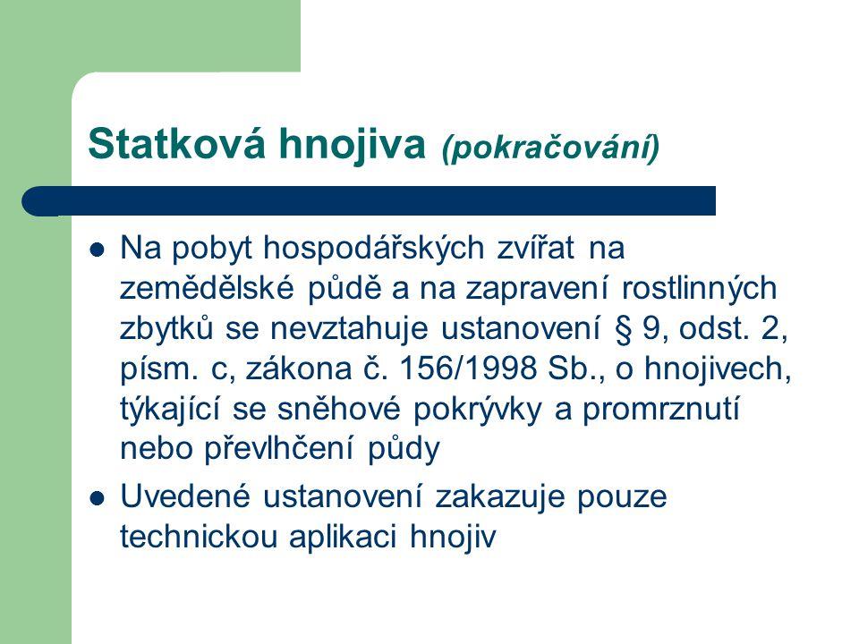 Statková hnojiva (pokračování) Na pobyt hospodářských zvířat na zemědělské půdě a na zapravení rostlinných zbytků se nevztahuje ustanovení § 9, odst.
