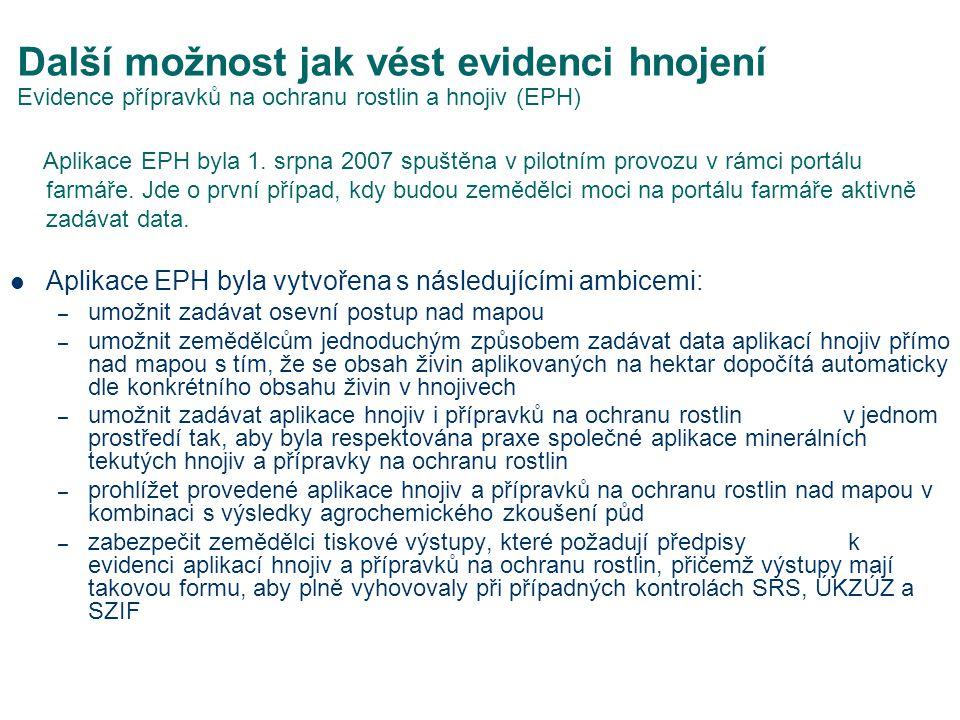 Další možnost jak vést evidenci hnojení Evidence přípravků na ochranu rostlin a hnojiv (EPH) Aplikace EPH byla 1.