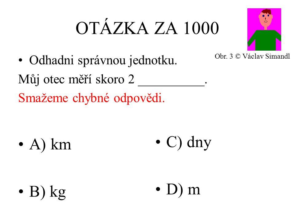 OTÁZKA ZA 1000 A) km B) kg C) dny D) m Odhadni správnou jednotku.