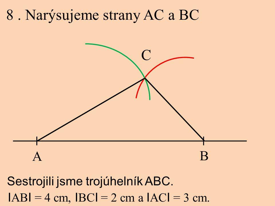 8. Narýsujeme strany AC a BC A B C Sestrojili jsme trojúhelník ABC. I AB I = 4 cm, I BC I = 2 cm a I AC I = 3 cm.