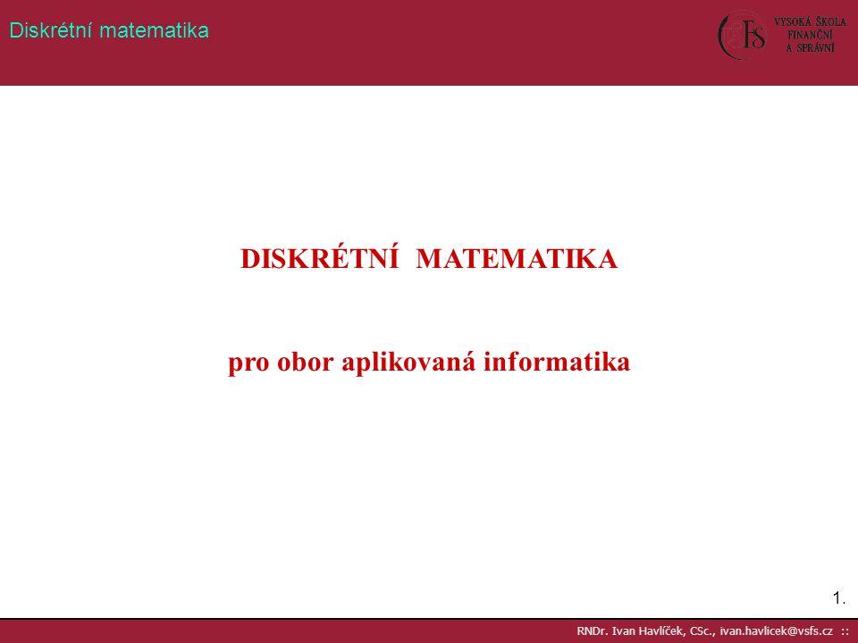 2.2.RNDr. Ivan Havlíček, CSc., ivan.havlicek@vsfs.cz :: Diskrétní matematika diskrétní 1.