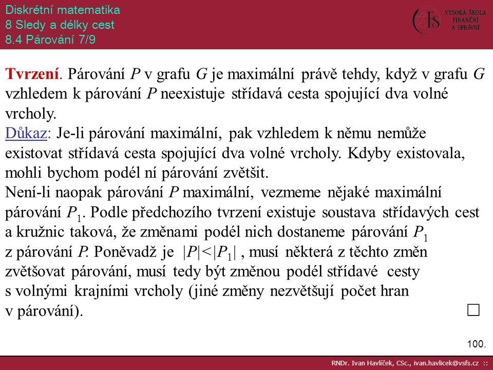 100. RNDr. Ivan Havlíček, CSc., ivan.havlicek@vsfs.cz :: Diskrétní matematika 8 Sledy a délky cest 8.4 Párování 7/9 Tvrzení. Párování P v grafu G je m
