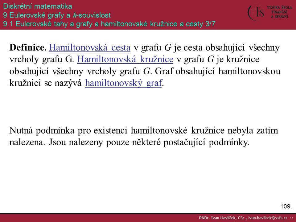109. RNDr. Ivan Havlíček, CSc., ivan.havlicek@vsfs.cz :: Diskrétní matematika 9 Eulerovské grafy a k-souvislost 9.1 Eulerovské tahy a grafy a hamilton
