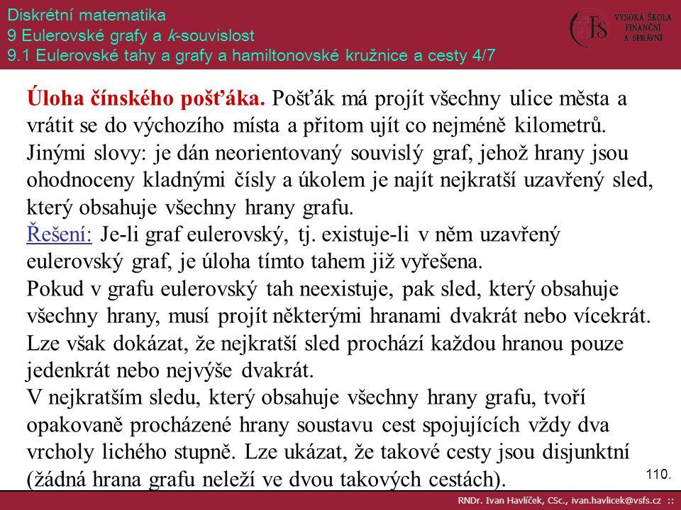 110. RNDr. Ivan Havlíček, CSc., ivan.havlicek@vsfs.cz :: Diskrétní matematika 9 Eulerovské grafy a k-souvislost 9.1 Eulerovské tahy a grafy a hamilton