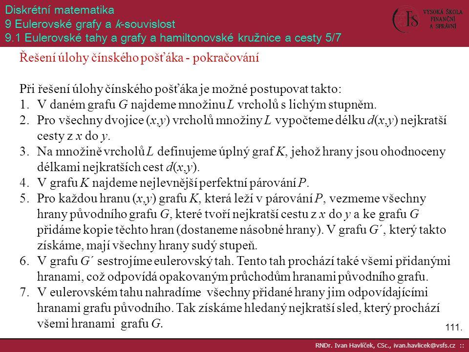 111. RNDr. Ivan Havlíček, CSc., ivan.havlicek@vsfs.cz :: Diskrétní matematika 9 Eulerovské grafy a k-souvislost 9.1 Eulerovské tahy a grafy a hamilton