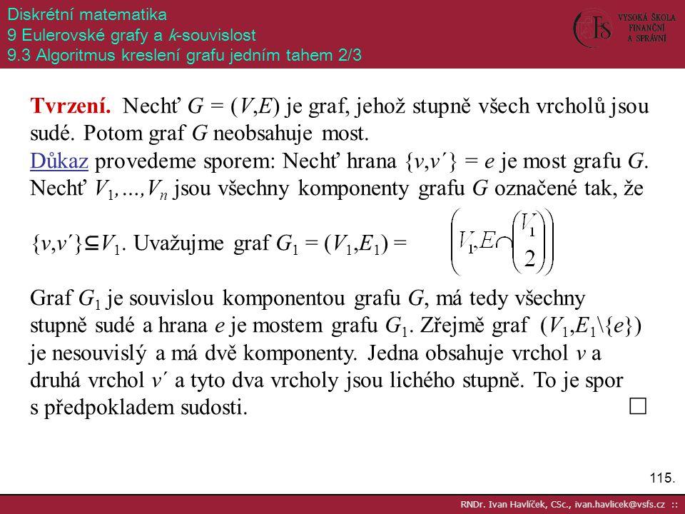 115. RNDr. Ivan Havlíček, CSc., ivan.havlicek@vsfs.cz :: Diskrétní matematika 9 Eulerovské grafy a k-souvislost 9.3 Algoritmus kreslení grafu jedním t
