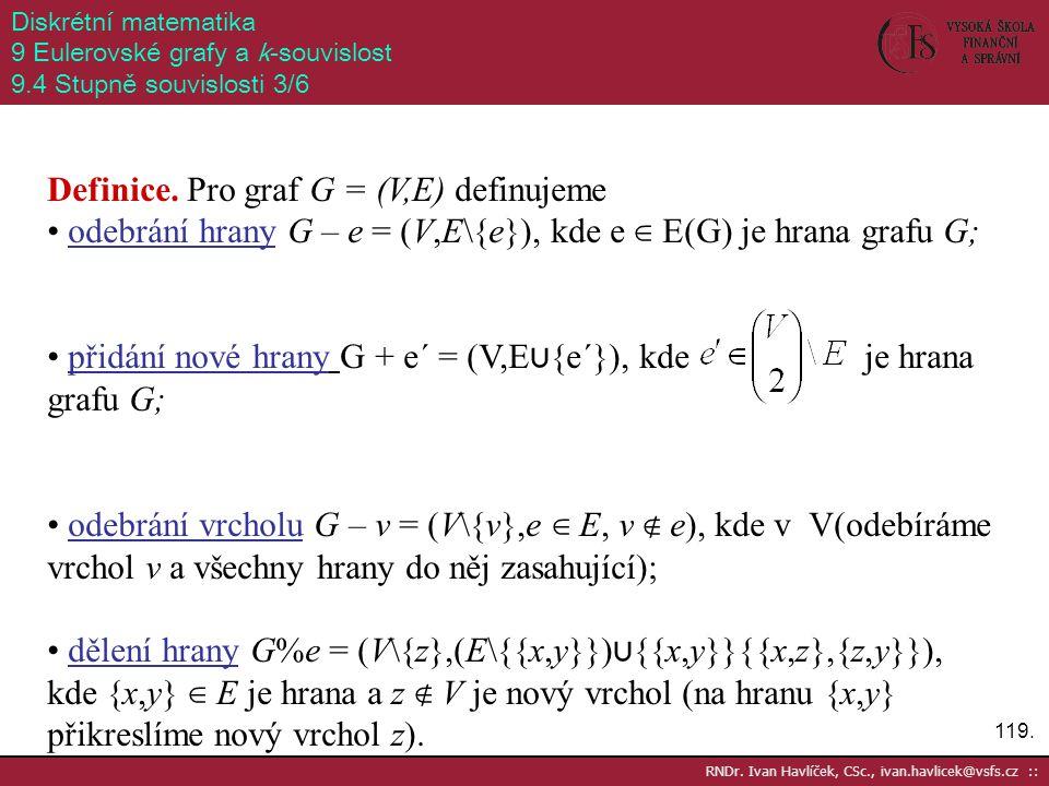 119. RNDr. Ivan Havlíček, CSc., ivan.havlicek@vsfs.cz :: Diskrétní matematika 9 Eulerovské grafy a k-souvislost 9.4 Stupně souvislosti 3/6 Definice. P