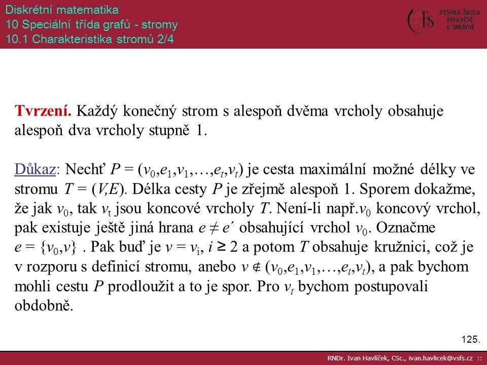 125. RNDr. Ivan Havlíček, CSc., ivan.havlicek@vsfs.cz :: Diskrétní matematika 10 Speciální třída grafů - stromy 10.1 Charakteristika stromů 2/4 Tvrzen