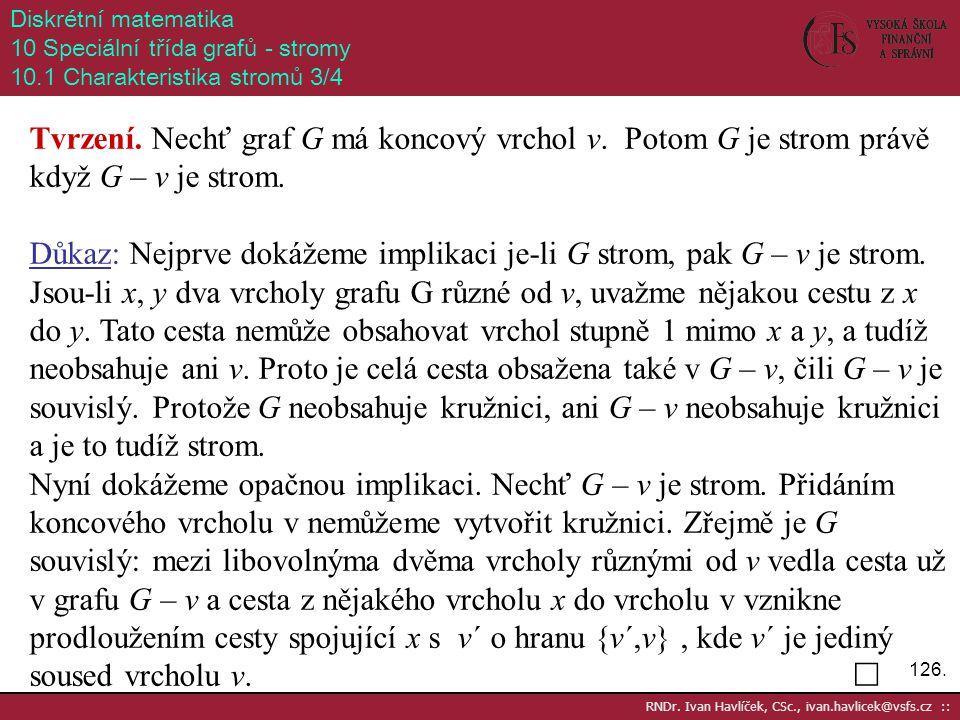 126. RNDr. Ivan Havlíček, CSc., ivan.havlicek@vsfs.cz :: Diskrétní matematika 10 Speciální třída grafů - stromy 10.1 Charakteristika stromů 3/4 Tvrzen