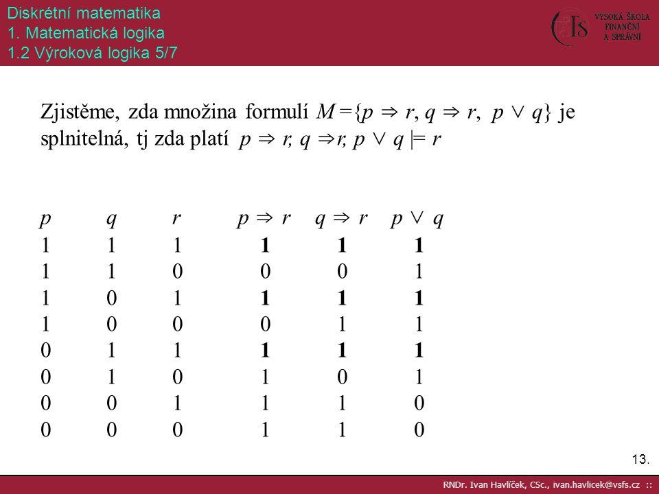 13. RNDr. Ivan Havlíček, CSc., ivan.havlicek@vsfs.cz :: Diskrétní matematika 1. Matematická logika 1.2 Výroková logika 5/7 Zjistěme, zda množina formu