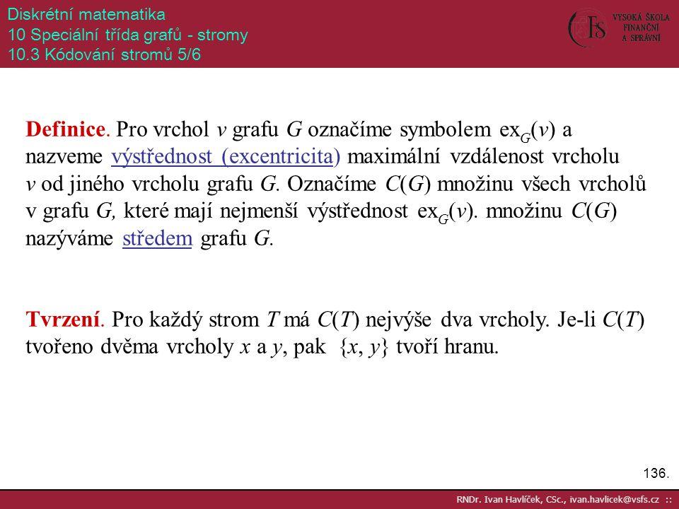 136. RNDr. Ivan Havlíček, CSc., ivan.havlicek@vsfs.cz :: Diskrétní matematika 10 Speciální třída grafů - stromy 10.3 Kódování stromů 5/6 Definice. Pro