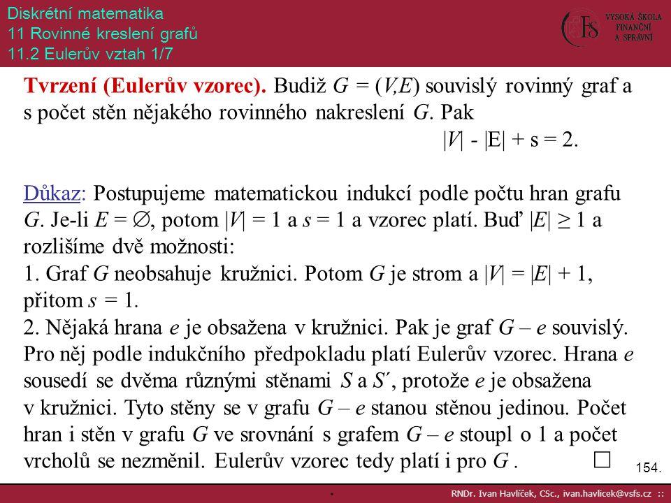 154. RNDr. Ivan Havlíček, CSc., ivan.havlicek@vsfs.cz :: Diskrétní matematika 11 Rovinné kreslení grafů 11.2 Eulerův vztah 1/7 Tvrzení (Eulerův vzorec
