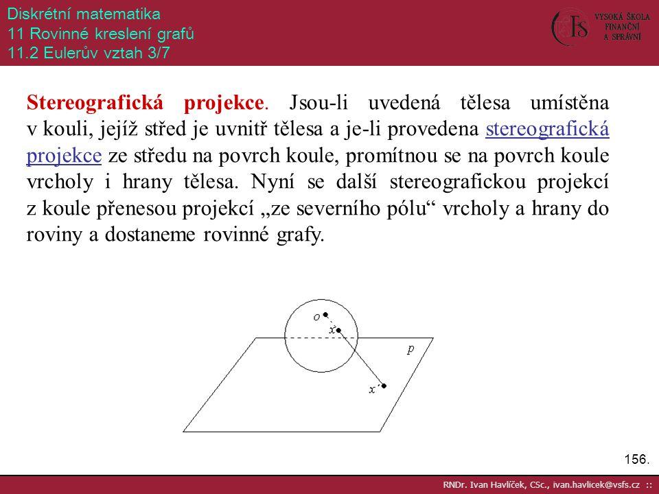 156. RNDr. Ivan Havlíček, CSc., ivan.havlicek@vsfs.cz :: Diskrétní matematika 11 Rovinné kreslení grafů 11.2 Eulerův vztah 3/7 Stereografická projekce