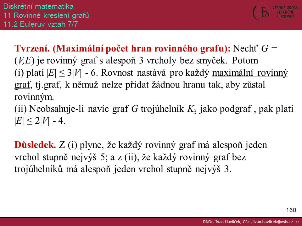 160. RNDr. Ivan Havlíček, CSc., ivan.havlicek@vsfs.cz :: Diskrétní matematika 11 Rovinné kreslení grafů 11.2 Eulerův vztah 7/7 Tvrzení. (Maximální poč