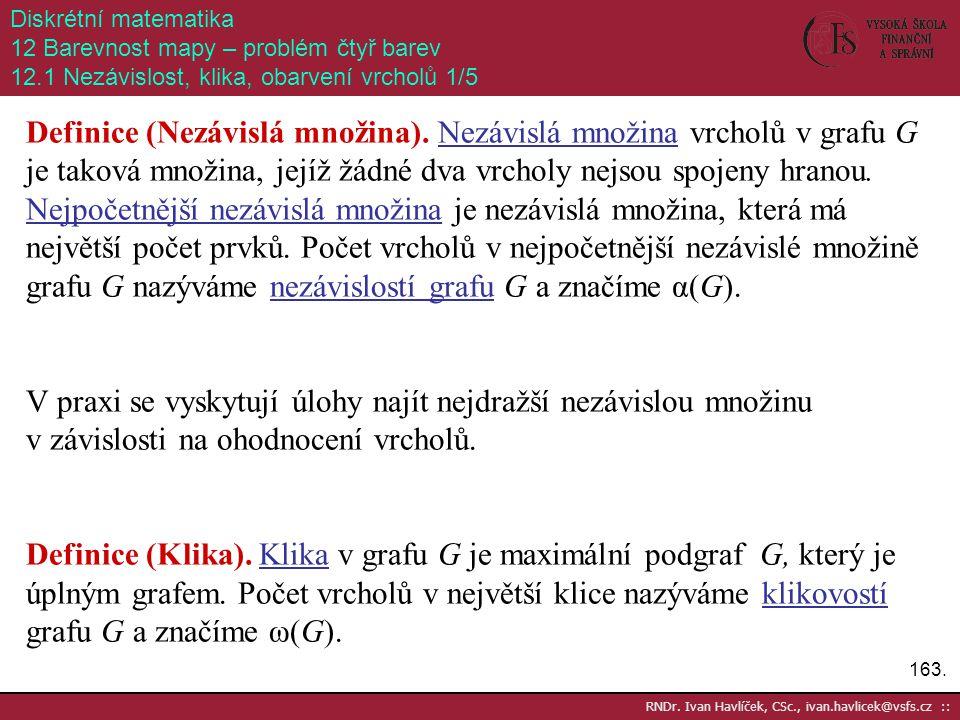 163. RNDr. Ivan Havlíček, CSc., ivan.havlicek@vsfs.cz :: Diskrétní matematika 12 Barevnost mapy – problém čtyř barev 12.1 Nezávislost, klika, obarvení
