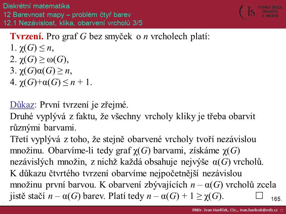 165. RNDr. Ivan Havlíček, CSc., ivan.havlicek@vsfs.cz :: Diskrétní matematika 12 Barevnost mapy – problém čtyř barev 12.1 Nezávislost, klika, obarvení