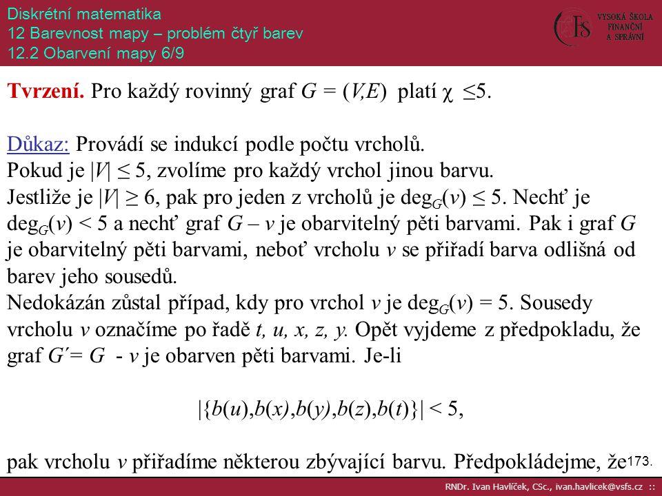 173. RNDr. Ivan Havlíček, CSc., ivan.havlicek@vsfs.cz :: Diskrétní matematika 12 Barevnost mapy – problém čtyř barev 12.2 Obarvení mapy 6/9 Tvrzení. P