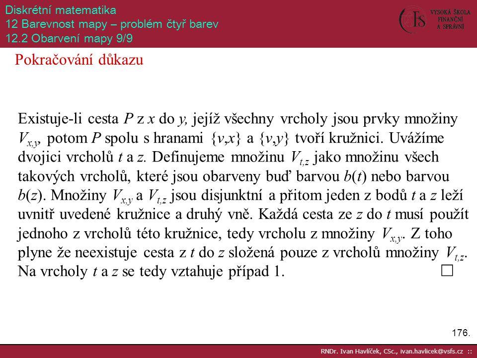 176. RNDr. Ivan Havlíček, CSc., ivan.havlicek@vsfs.cz :: Diskrétní matematika 12 Barevnost mapy – problém čtyř barev 12.2 Obarvení mapy 9/9 Pokračován