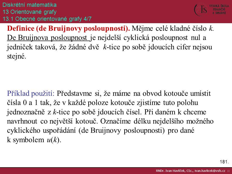 181. RNDr. Ivan Havlíček, CSc., ivan.havlicek@vsfs.cz :: Diskrétní matematika 13 Orientované grafy 13.1 Obecné orientované grafy 4/7 Definice (de Brui