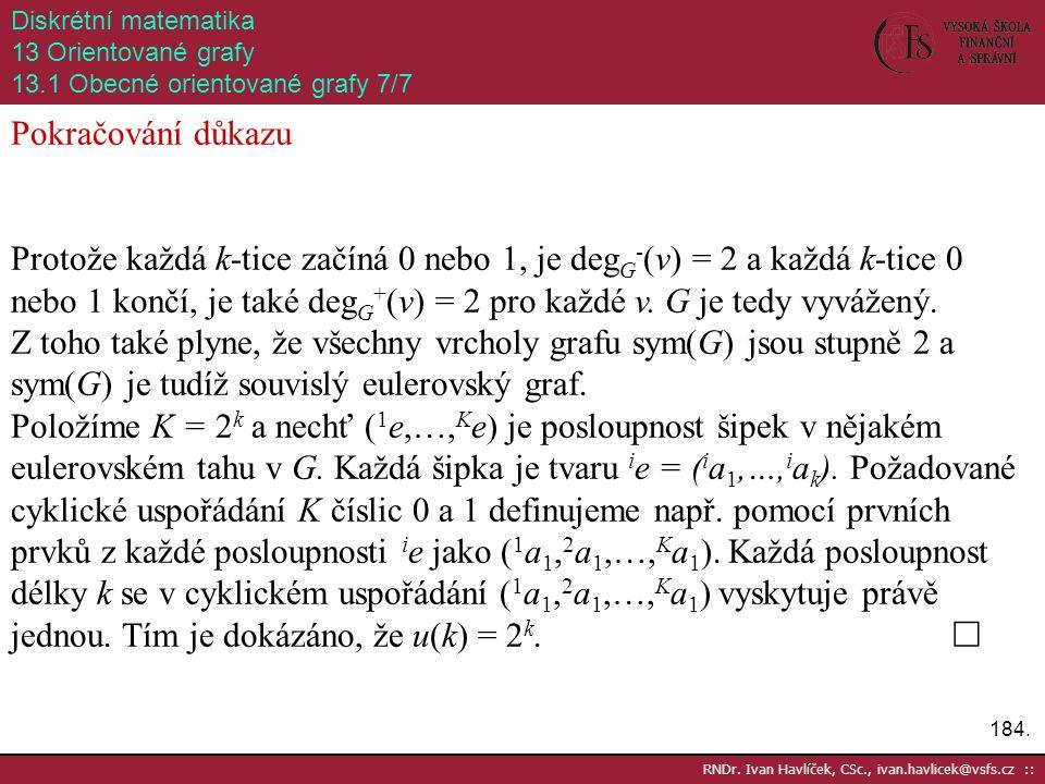 184. RNDr. Ivan Havlíček, CSc., ivan.havlicek@vsfs.cz :: Diskrétní matematika 13 Orientované grafy 13.1 Obecné orientované grafy 7/7 Pokračování důkaz
