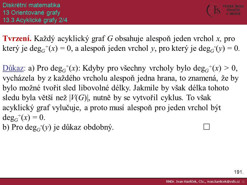 191. RNDr. Ivan Havlíček, CSc., ivan.havlicek@vsfs.cz :: Diskrétní matematika 13 Orientované grafy 13.3 Acyklické grafy 2/4 Tvrzení. Každý acyklický g
