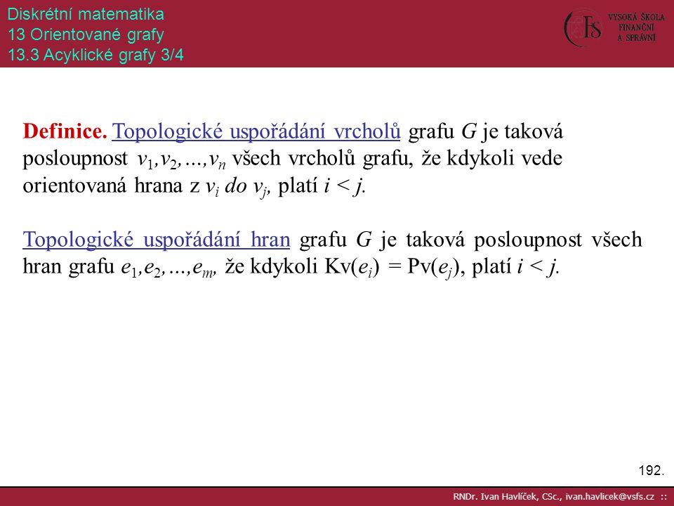 192. RNDr. Ivan Havlíček, CSc., ivan.havlicek@vsfs.cz :: Diskrétní matematika 13 Orientované grafy 13.3 Acyklické grafy 3/4 Definice. Topologické uspo