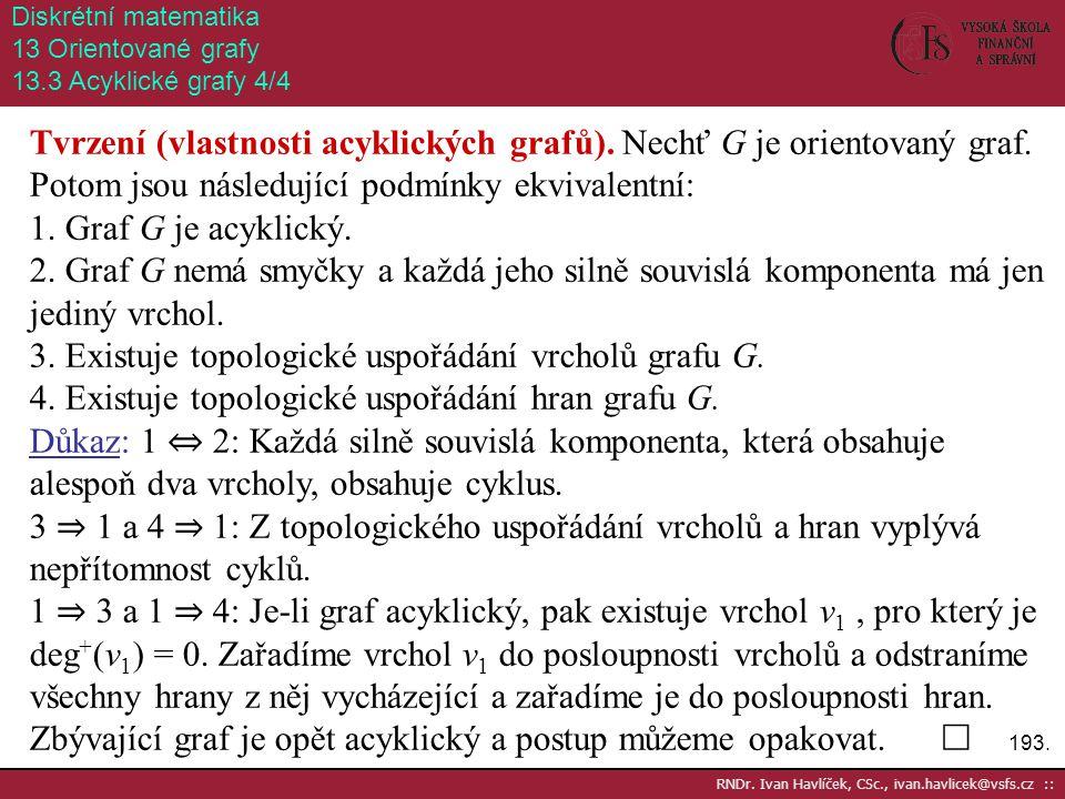 193. RNDr. Ivan Havlíček, CSc., ivan.havlicek@vsfs.cz :: Diskrétní matematika 13 Orientované grafy 13.3 Acyklické grafy 4/4 Tvrzení (vlastnosti acykli