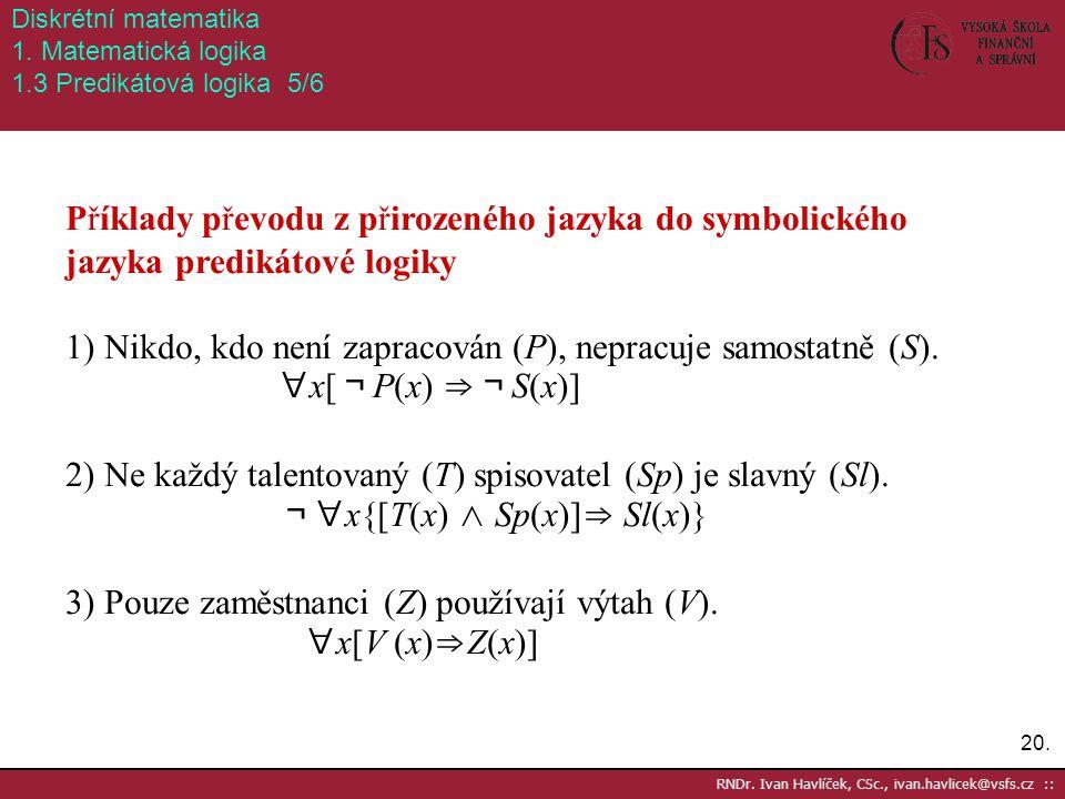 20. RNDr. Ivan Havlíček, CSc., ivan.havlicek@vsfs.cz :: Diskrétní matematika 1. Matematická logika 1.3 Predikátová logika 5/6 Příklady převodu z přiro