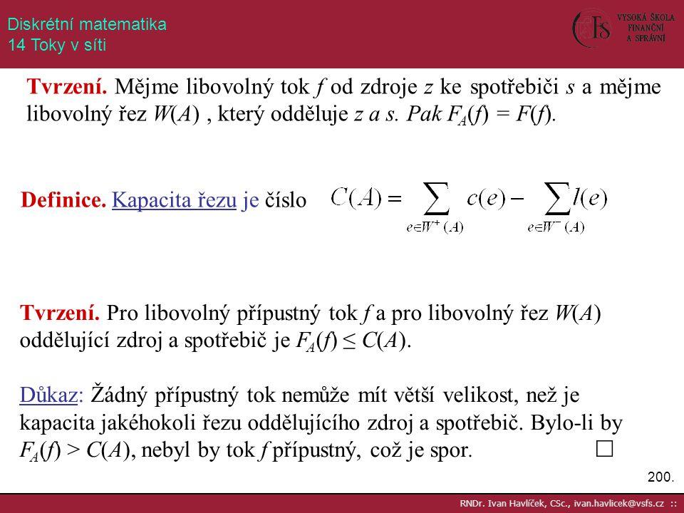 200. RNDr. Ivan Havlíček, CSc., ivan.havlicek@vsfs.cz :: Diskrétní matematika 14 Toky v síti Tvrzení. Mějme libovolný tok f od zdroje z ke spotřebiči