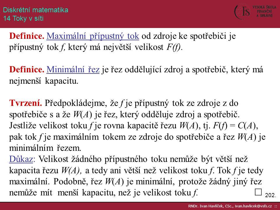 202. RNDr. Ivan Havlíček, CSc., ivan.havlicek@vsfs.cz :: Diskrétní matematika 14 Toky v síti Definice. Maximální přípustný tok od zdroje ke spotřebiči