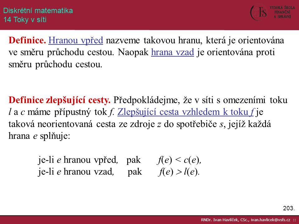 203. RNDr. Ivan Havlíček, CSc., ivan.havlicek@vsfs.cz :: Diskrétní matematika 14 Toky v síti Definice. Hranou vpřed nazveme takovou hranu, která je or