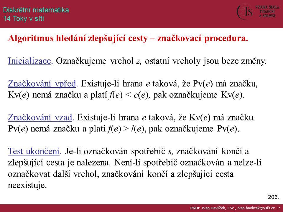 206. RNDr. Ivan Havlíček, CSc., ivan.havlicek@vsfs.cz :: Diskrétní matematika 14 Toky v síti Algoritmus hledání zlepšující cesty – značkovací procedur