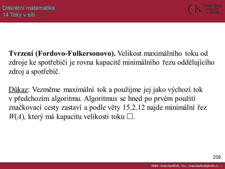 208. RNDr. Ivan Havlíček, CSc., ivan.havlicek@vsfs.cz :: Diskrétní matematika 14 Toky v síti Tvrzení (Fordovo-Fulkersonovo). Velikost maximálního toku